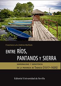 ENTRE RÍOS, PANTANOS Y SIERRA. MARGINALIDAD Y SUBSISTENCIA EN LA PROVINCIA DE TABASCO (1517-162