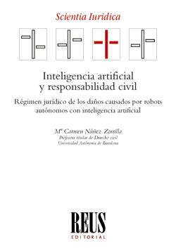 INTELIGENCIA ARTIFICIAL Y RESPONSABILIDAD CIVIL. RÉGIMEN JURÍDICO DE LOS DAÑOS CAUSADOS POR ROB