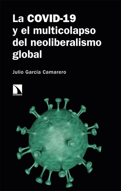 LA COVID-19 Y EL MULTICOLAPSO DEL NEOLIBERALISMO GLOBAL.