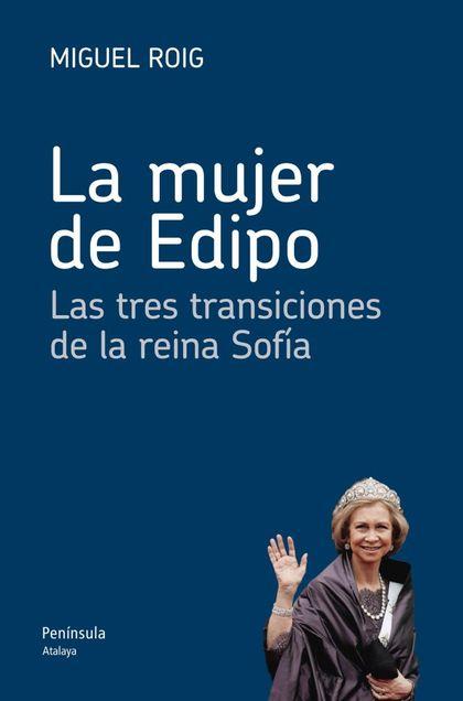LA MUJER DE EDIPO : LAS TRES TRANSICIONES DE LA REINA SOFÍA