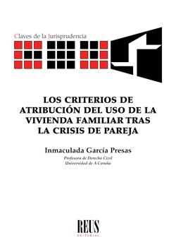 LOS CRITERIOS DE ATRIBUCIÓN DEL USO DE LA VIVIENDA FAMILIAR TRAS LA CRISIS DE PA