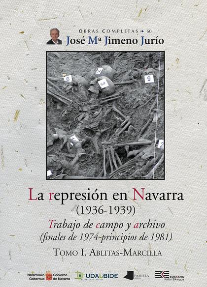 LA REPRESIÓN EN NAVARRA (1936-1939) TOMO I. ABLITAS-MARCILLA. TRABAJO DE CAMPO Y ARCHIVO (FINAL