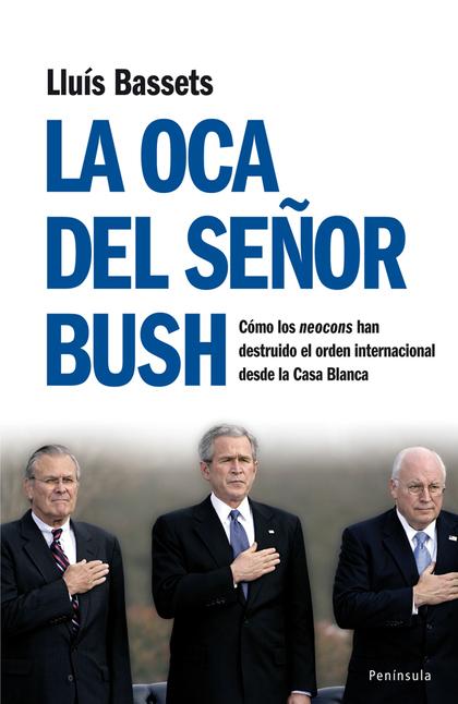 LA OCA DEL SR. BUSH : CÓMO LOS NEOCONS HAN DESTRUIDO EL ORDEN INTERNACIONAL DESDE LA CASA BLANC