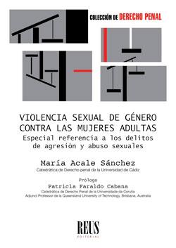 VIOLENCIA SEXUAL DE GÉNERO CONTRA LAS MUJERES ADULTAS. ESPECIAL REFERENCIA A LOS DELITOS DE AGR