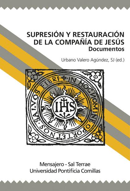 SUPRESIÓN Y RESTAURACIÓN DE LA COMPAÑÍA DE JESÚS : DOCUMENTOS