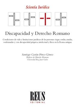 DISCAPACIDAD Y DERECHO ROMANO. CONDICIONES DE VIDA Y LIMITACIONES JURÍDICAS DE LAS PERSONAS CIE