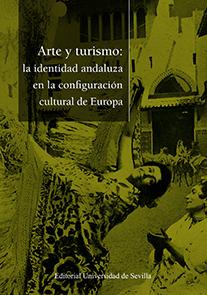 ARTE Y TURISMO: LA IDENTIDAD ANDALUZA EN LA CONFIGURACIÓN CULTURAL EUROPEA