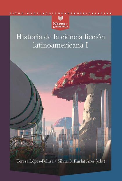 HISTORIA DE LA CIENCIA FICCIÓN LATINOAMERICANA 1. DESDE LOS ORIGENES HASTA LA MODERNIDAD