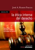 LA ÉTICA INTERNA DEL DERECHO : DEMOCRACIA, DERECHOS HUMANOS Y PRINCIPIOS DE JUSTICIA