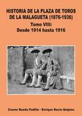 VOL.VIII HISTORIA DE LA PLAZA DE TOROS DE LA MALAGUETA (1876-1936)DESDE 1914 HASTA 1916