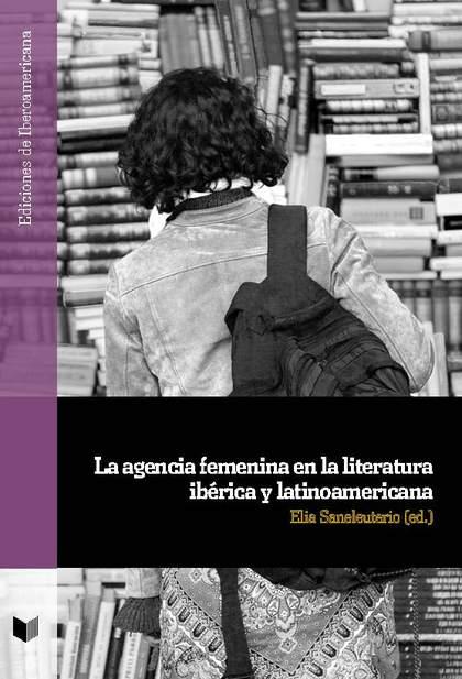 LA AGENCIA FEMENINA EN LA LITERATURA IBÉRICA Y LATINOAMERICANA.