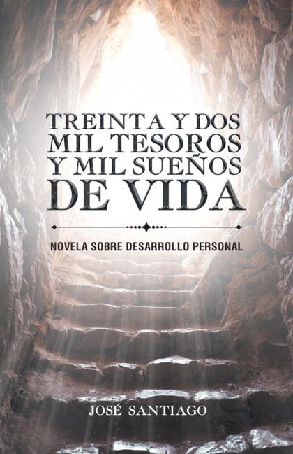 TREINTA Y DOS MIL TESOROS Y MIL SUEÑOS DE VIDA. NOVELA SOBRE DESARROLLO PERSONAL