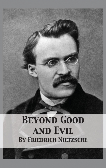 BEYOND GOOD AND EVIL. PRELUDE TO A PHILOSOPHY OF THE FUTURE