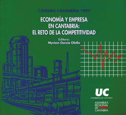 ECONOMÍA Y EMPRESA EN CANTABRIA : EL RETO DE LA COMPETITIVIDAD