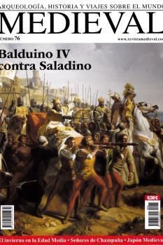 MEDIEVAL Nº 76 - BALDUINO IV CONTRA SALADINO.