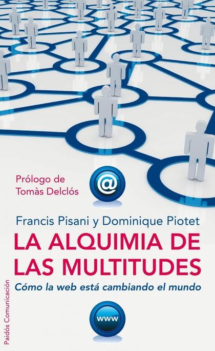LA ALQUIMIA DE LAS MULTITUDES : CÓMO LA WEB ESTÁ CAMBIANDO EL MUNDO