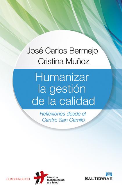 HUMANIZAR LA GESTIÓN DE LA CALIDAD : REFLEXIONES DESDE EL CENTRO SAN CAMILO