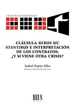 CLÁUSULA ´REBUS SIC STANTIBUS´ E INTERPRETACIÓN DE LOS CONTRATOS. ¿Y SI VIENE OTRA CRISIS?