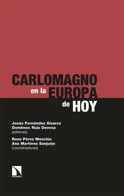 CARLOMAGNO EN LA EUROPA DE HOY. CONTRIBUCIONES A LAS III JORNADAS CARLOMAGNO EN GIJÓN
