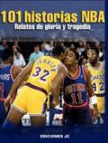 101 HISTORIAS NBA : RELATOS DE GLORIA Y TRAGEDIA