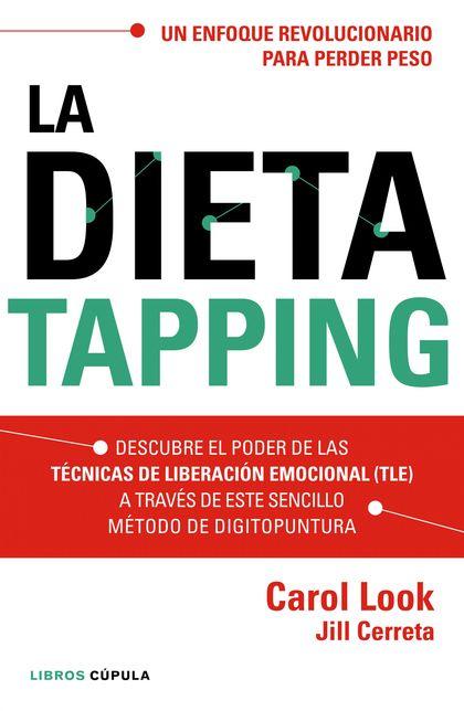 LA DIETA TAPPING. DESCUBRE EL PODER DE LAS TÉCNICAS DE LIBERACIÓN EMOCIONAL (TLE) A TRAVÉS DE E
