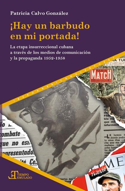 ¡HAY UN BARBUDO EN MI PORTADA!. LA ETAPA INSURRECCIONAL CUBANA A TRAVÉS DE LOS MEDIOS DE COMUNI