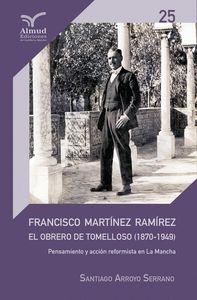 FRANCISCO MARTÍNEZ RAMÍREZ. EL OBRERO DE TOMELLOSO 1870-1949.. PRENSA Y ACCIÓN REFORMISTA EN LA