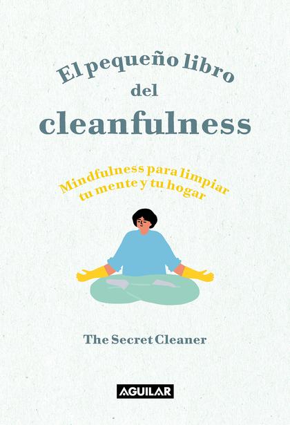 EL PEQUEÑO LIBRO DEL CLEANFULNESS. ¡MINDFULNESS PARA LIMPIAR TU MENTE Y TU HOGAR!