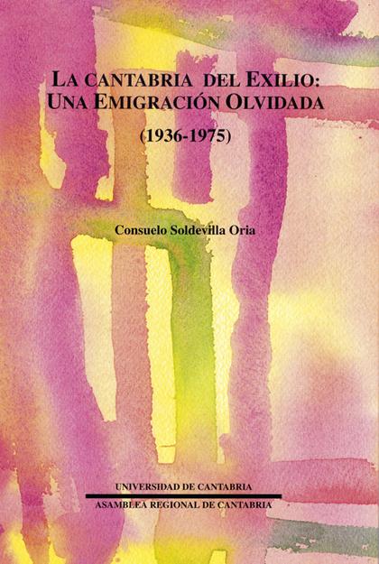 LA CANTABRIA DEL EXILIO : UNA EMIGRACIÓN OLVIDADA (1936-1975)