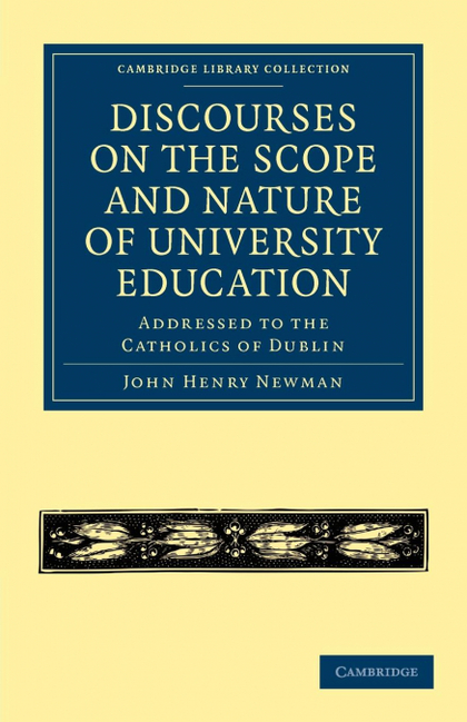 DISCOURSES ON THE SCOPE AND NATURE OF UNIVERSITY EDUCATION