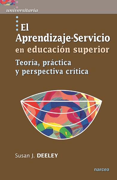EL APRENDIZAJE-SERVICIO EN EDUCACIÓN SUPERIOR : TEORÍA, PRÁCTICA Y PERSPECTIVA CRÍTICA