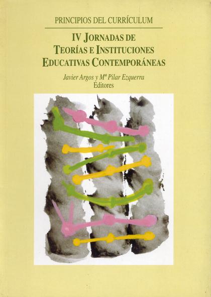 PRINCIPIOS DEL CURRÍCULUM : IV JORNADAS DE TEORÍAS E INSTITUCIONES EDUCATIVAS CONTEMPORÁNEAS