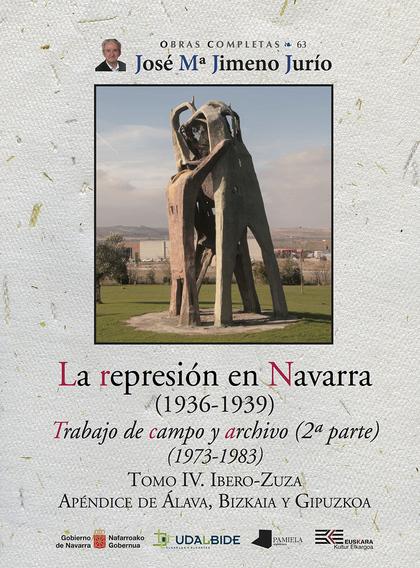 LA REPRESIÓN EN NAVARRA (1936-1939) TOMO IV. IBERO-ZUZA. TRABAJO DE CAMPO Y ARCHIVO (2ª PARTE)