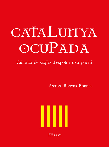 CATALUNYA OCUPADA. CRÒNICA DE SEGLES D´ESPOLI I USURPACIÓ                       CRÒNICA DE SEGL