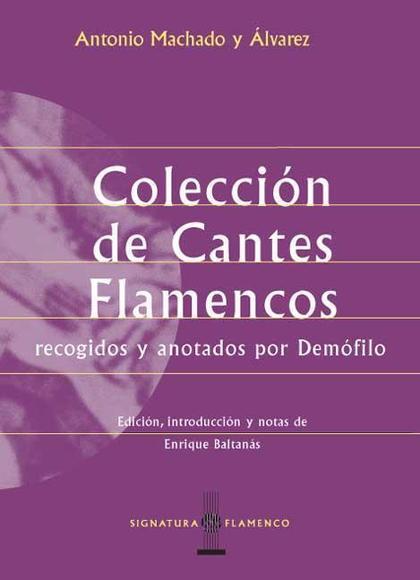 COLECCIÓN DE CANTES FLAMENCOS RECOGIDOS Y ANOTADOS POR DEMÓFILO
