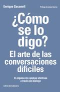 ¿CÓMO SE LO DIGO? EL ARTE DE LAS CONVERSACIONES DIFÍCILES. EL IMPULSO DE CAMBIOS EFECTIVOS A TR