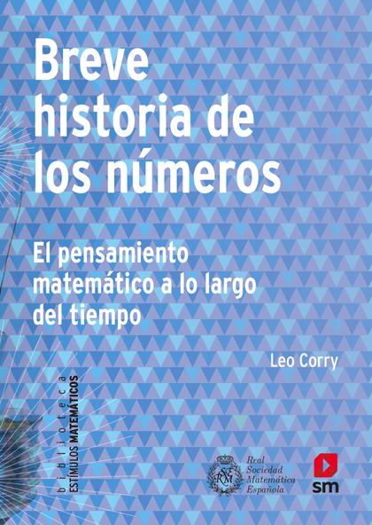 BREVE HISTORIA DE LOS NUMEROS. EL PENSAMIENTO MATEMÁTICO A LO LARGO DEL TIEMPO