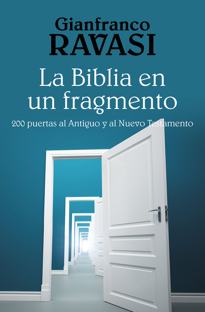 LA BIBLIA EN UN FRAGMENTO : 200 PUERTAS AL ANTIGUO Y AL NUEVO TESTAMENTO