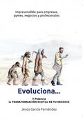 EVOLUCIONA... Y POTENCIA  LA TRANSFORMACIÓN DIGITAL DE TU NEGOCIO.