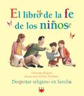 EL LIBRO DE LA FE DE LOS NIÑOS : DESPERTAR RELIGIOSO EN FAMILIA