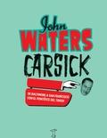 CARSICK - JOHN WATERS. DE BALTIMORE A SAN FRANCISCO CON EL PONTÍFICE DEL TRASH