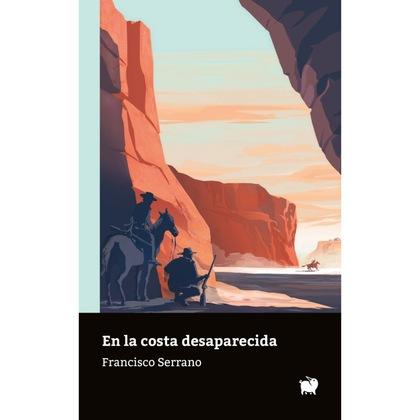 EN LA COSTA DESAPARECIDA. HISTORIA GENERAL DE MI HERMANO Y LOS FORAJIDOS DE ARIZONA