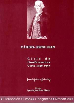CÁTEDRA ´JORGE JUAN´, CICLO DE CONFERENCIAS, CURSO 1996-1997, FERROL,