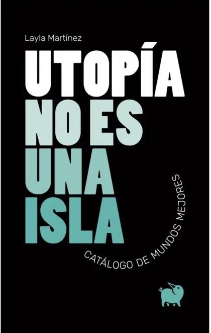 UTOPÍA NO ES UNA ISLA. CATÁLOGO DE MUNDOS MEJORES