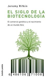 EL SIGLO DE LA BIOTECNOLOGÍA : EL COMERCIO GENÉTICO Y EL NACIMIENTO DE UN MUNDO FELIZ