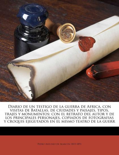 DIARIO DE UN TESTIGO DE LA GUERRA DE AFRICA, CON VISITAS DE BATALLAS, DE CIUDADE