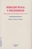 DERECHO PENAL Y SOLIDARIDAD: TEORÍA Y PRÁCTICA DEL MANDATO PENAL DE SO