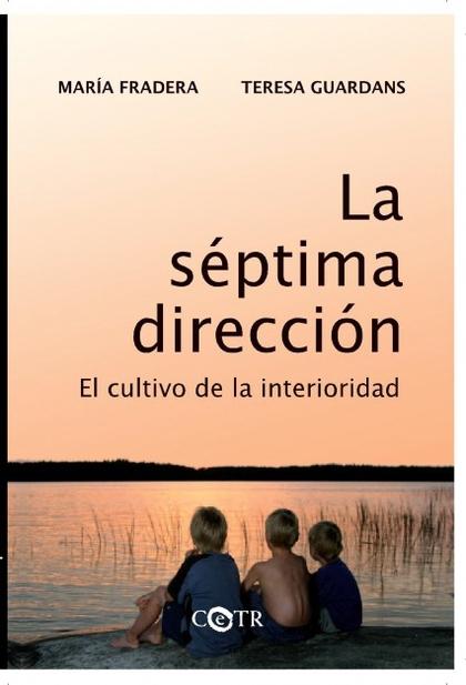 LA SÉPTIMA DIRECCIÓN. EL CULTIVO DE LA INTERIORIDAD.