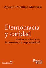DEMOCRACIA Y CARIDAD : HORIZONTES ÉTICOS PARA LA DONACIÓN Y LA RESPONSABILIDAD
