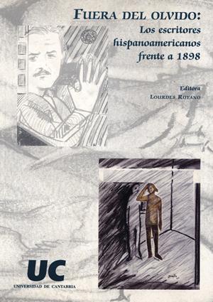 FUERA DEL OLVIDO: LOS ESCRITORES HISPANOAMERICANOS FRENTE A 1898